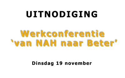 UITNODIGING:  Werkconferentie 'van NAH naar Beter' 19 november