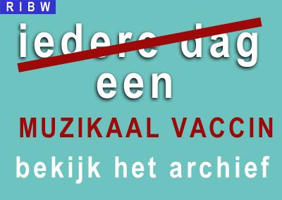 Iedere dag een Muzikaal Vaccin. Belees en beluister het archief!
