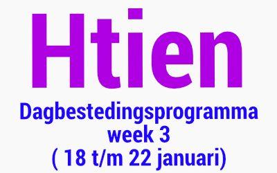 Htien Programma week 3 (18 t/m 22 januari)
