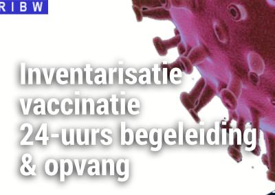 Inventarisatie vaccinatie 24-uurs begeleiding & opvang